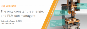 The Only Constant is Change, and PLM Can Manage It - Live Webcast - August 12, 2020 - 1:00 PM to 2:00 PM