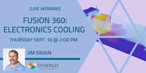 Fusion 360 & Electronics Cooling - Live Webcast - September 10, 2020 - 2:00 PM to 3:00 PM