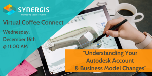 Understanding Your Autodesk Account & Business Model Changes - Live Event - December 16, 2020 - 11:00 AM to 12:30 PM