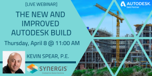 The New & Improved Autodesk Build - Webinar - April 8, 2021 - 11:00 AM to 12:00 PM